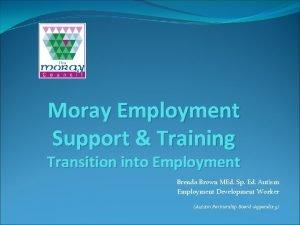 Moray Employment Support Training Transition into Employment Brenda