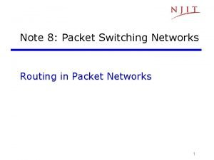 Note 8 Packet Switching Networks Routing in Packet