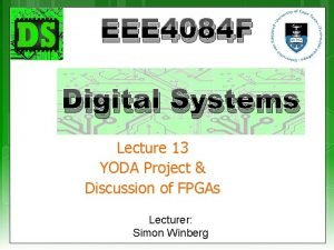 EEE 4084 F Digital Systems Lecture 13 YODA