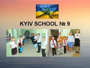 KYIV SCHOOL 9 OUR SCHOOL Welcome to our