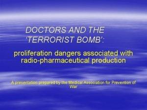 DOCTORS AND THE TERRORIST BOMB proliferation dangers associated