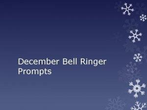 December Bell Ringer Prompts December 1 st 2014