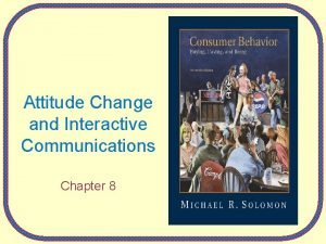 Attitude Change and Interactive Communications Chapter 8 Changing