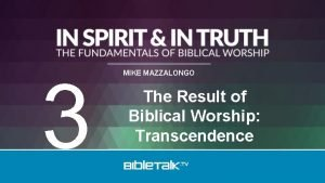 3 MIKE MAZZALONGO The Result of Biblical Worship