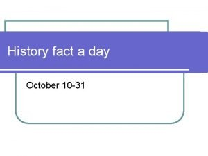 History fact a day October 10 31 October