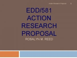 Action Research Proposal EDD581 ACTION RESEARCH PROPOSAL ROSALYN