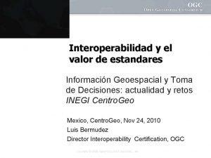 Interoperabilidad y el valor de estandares Informacin Geoespacial