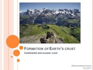 FORMATION OF EARTHS CRUST Continental and oceanic crust