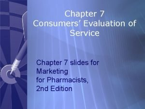 Chapter 7 Consumers Evaluation of Service Chapter 7