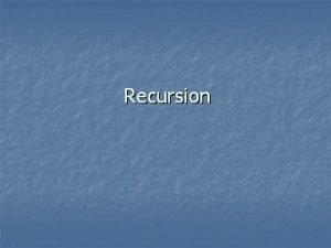 Recursion Recursion You should be able to identify