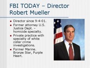FBI TODAY Director Robert Mueller n n Director