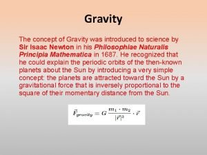 Gravity The concept of Gravity was introduced to