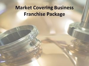 Market Covering Business Franchise Package Business Package Contents