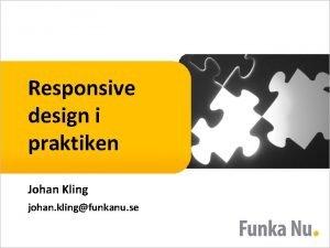 Responsive design i praktiken Johan Kling johan klingfunkanu