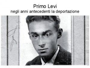 Primo Levi negli anni antecedenti la deportazione Primo