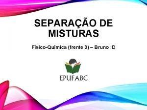 SEPARAO DE MISTURAS FsicoQumica frente 3 Bruno D