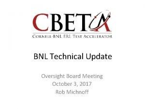 BNL Technical Update Oversight Board Meeting October 3