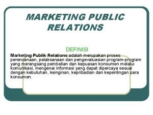MARKETING PUBLIC RELATIONS DEFINISI Marketing Publik Relations adalah