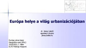 Eurpa helye a vilg urbanizcijban dr Jeney Lszl
