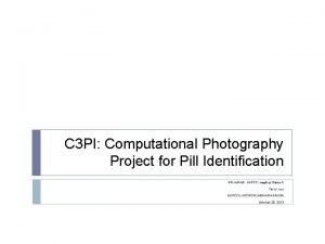C 3 PI Computational Photography Project for Pill