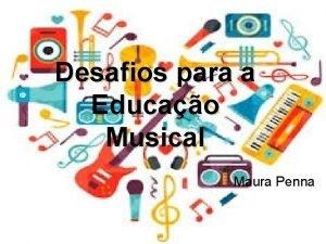 Desafios para a Educao Musical Maura Penna A