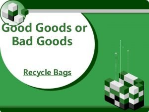 Goods or Bad Goods Recycle Bags What is
