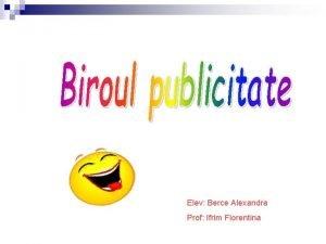 Elev Berce Alexandra Prof Ifrim Florentina Biroul publicitate