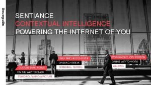 SENTIANCE CONTEXTUAL INTELLIGENCE POWERING THE INTERNET OF YOU