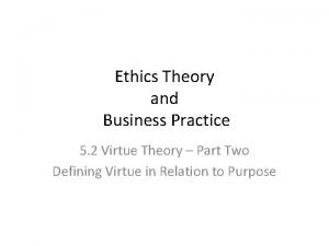 Ethics Theory and Business Practice 5 2 Virtue