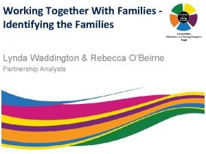 Working Together With Families Identifying the Families Lynda