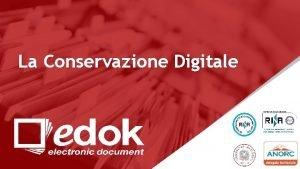 La Conservazione Digitale Conservazione digitale E una procedura