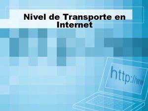 Nivel de Transporte en Internet Nivel de Transporte
