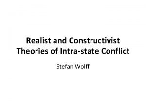 Realist and Constructivist Theories of Intrastate Conflict Stefan