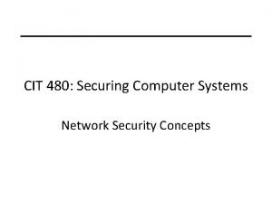 CIT 480 Securing Computer Systems Network Security Concepts
