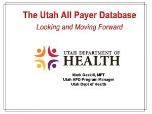 Mark Gaskill MFT Utah APD Program Manager Utah