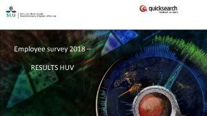 Employee survey 2018 RESULTS HUV Employee Survey 2018