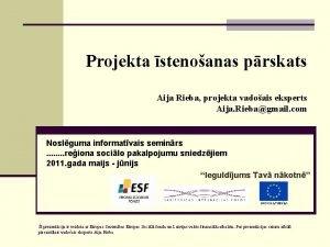 Projekta stenoanas prskats Aija Rieba projekta vadoais eksperts