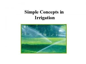 Simple Concepts in Irrigation Irrigation Conservation is Needed