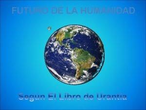 FUTURO DE LA HUMANIDAD pocas Planetarias Primera Parte