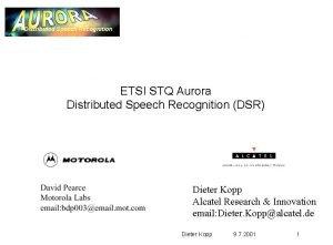 Distributed Speech Recognition ETSI STQ Aurora Distributed Speech