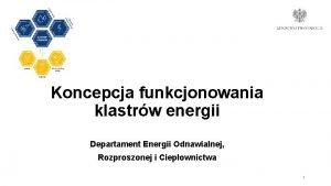 Koncepcja funkcjonowania klastrw energii Departament Energii Odnawialnej Rozproszonej