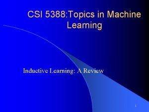 CSI 5388 Topics in Machine Learning Inductive Learning