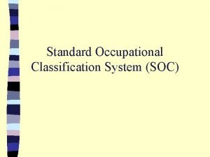 Standard Occupational Classification System SOC Standard Occupational Classification