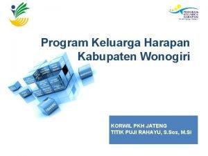 Program Keluarga Harapan Kabupaten Wonogiri KORWIL PKH JATENG