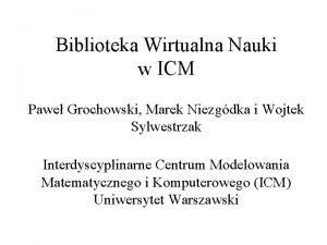 Biblioteka Wirtualna Nauki w ICM Pawe Grochowski Marek
