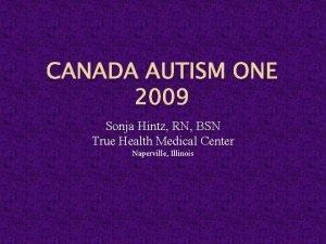 CANADA AUTISM ONE 2009 Sonja Hintz RN BSN