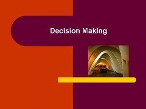 Decision Making DECISION MAKING A decision is a