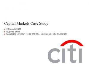 Capital Markets Case Study o 20 March 2008