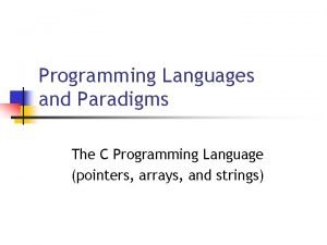 Programming Languages and Paradigms The C Programming Language