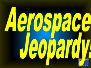Aerospace Jeopardy 1900 1939 1940 1959 1960 1979